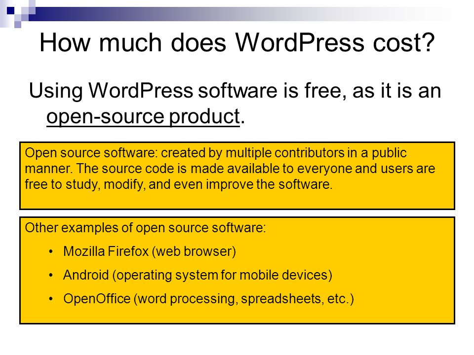 How much does WordPress cost. Using WordPress software is free, as it is an open-source product.
