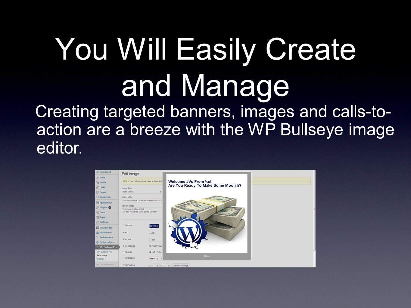 You Will Easily Create and Manage Creating targeted banners, images and calls-to- action are a breeze with the WP Bullseye image editor.