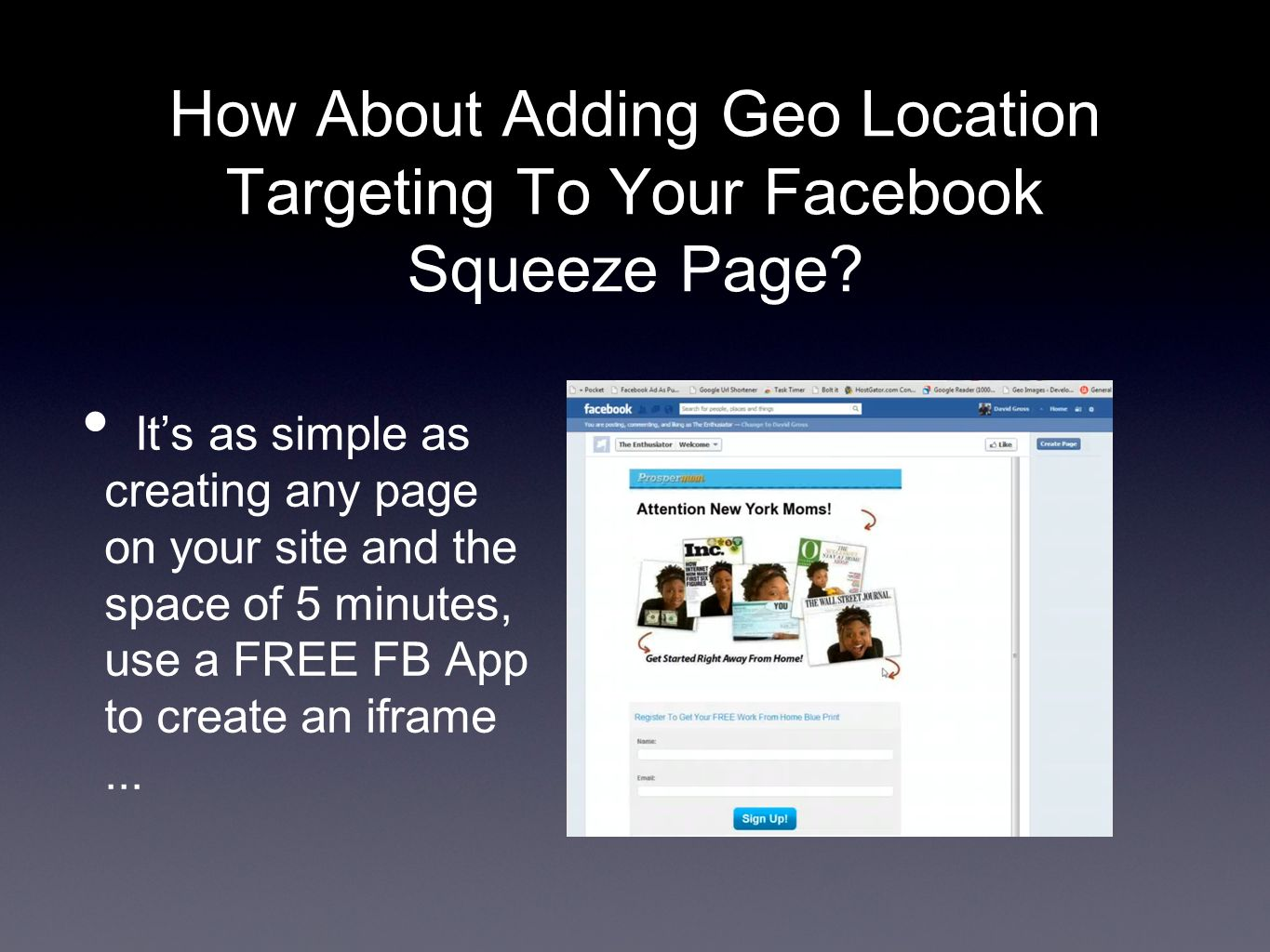 How About Adding Geo Location Targeting To Your Facebook Squeeze Page.