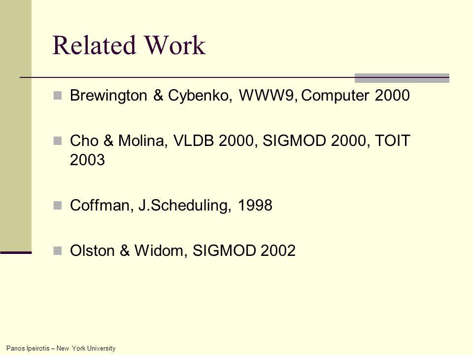 Panos Ipeirotis – New York University Related Work Brewington & Cybenko, WWW9, Computer 2000 Cho & Molina, VLDB 2000, SIGMOD 2000, TOIT 2003 Coffman, J.Scheduling, 1998 Olston & Widom, SIGMOD 2002
