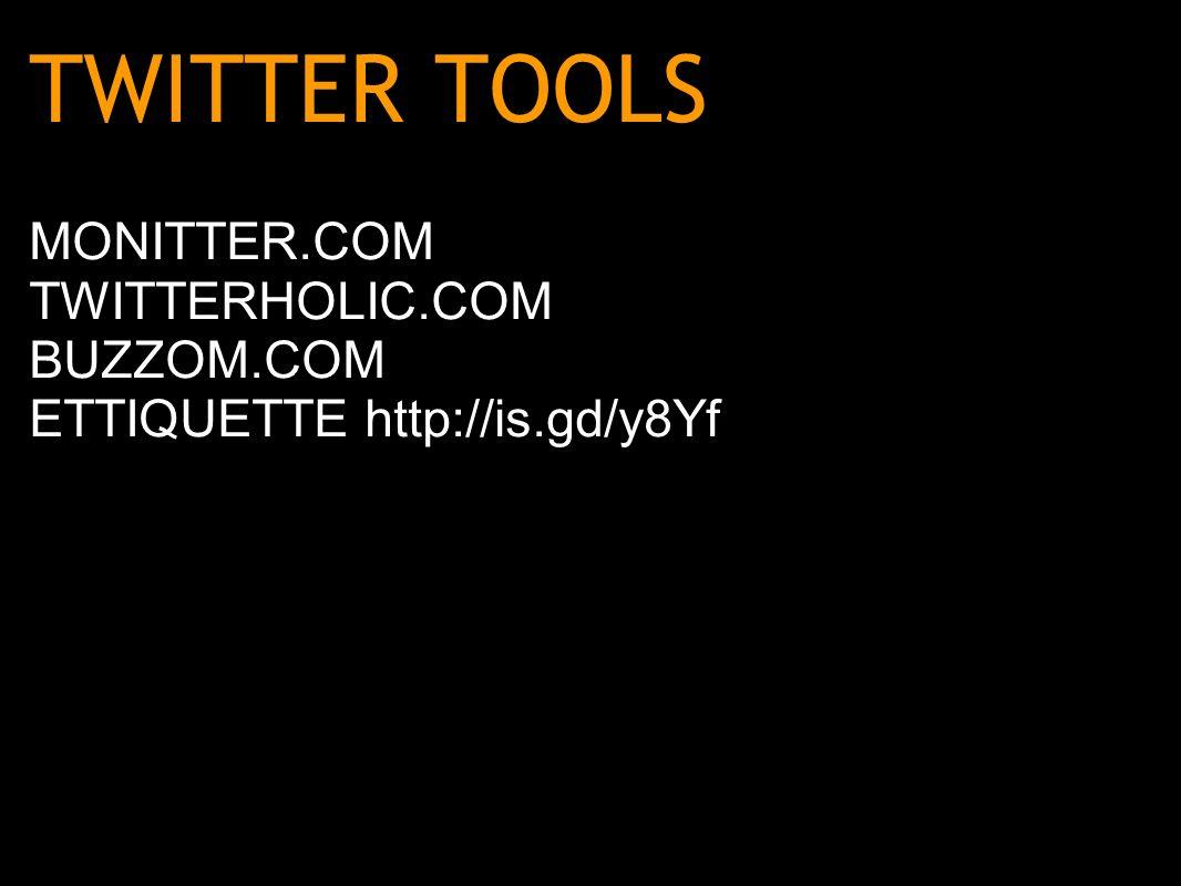 TWITTER TOOLS MONITTER.COM TWITTERHOLIC.COM BUZZOM.COM ETTIQUETTE http://is.gd/y8Yf
