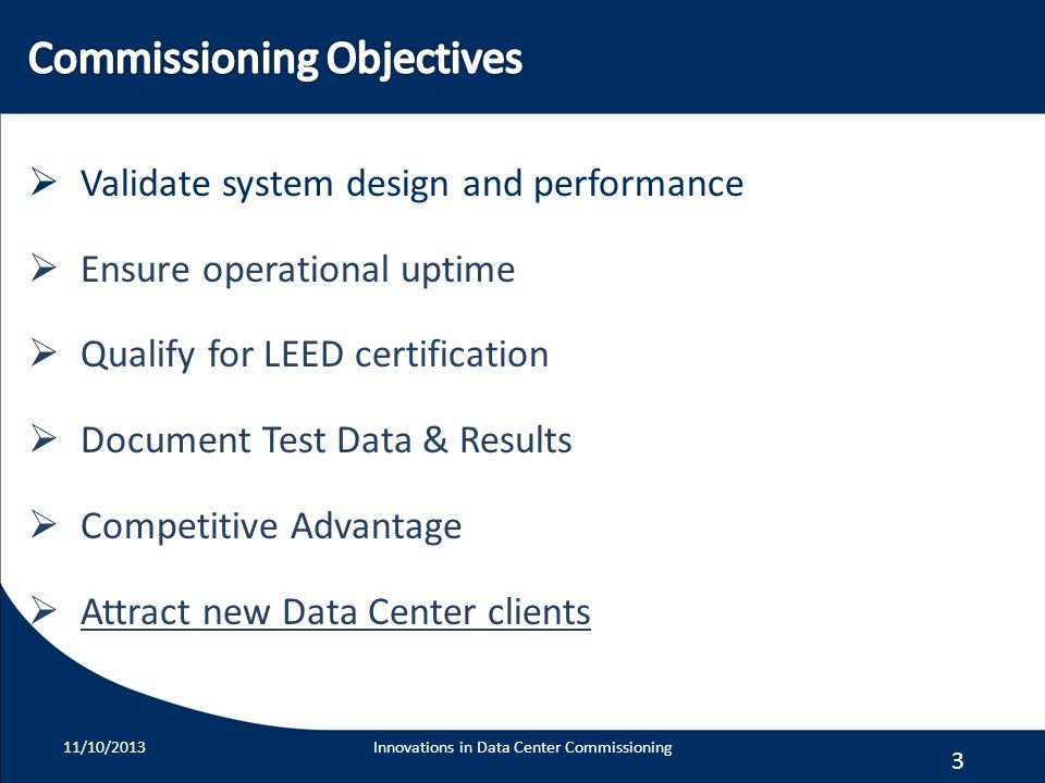 3 Validate system design and performance Ensure operational uptime Qualify for LEED certification Document Test Data & Results Competitive Advantage A