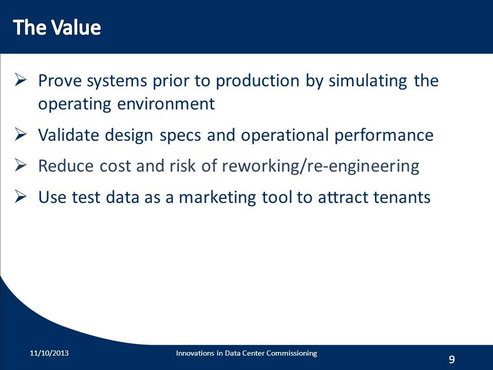 9 Prove systems prior to production by simulating the operating environment Validate design specs and operational performance Reduce cost and risk of