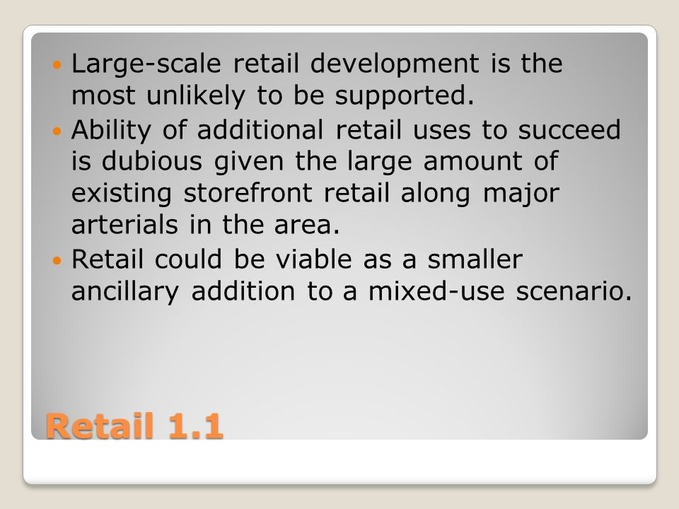 Retail 1.1 Large-scale retail development is the most unlikely to be supported.