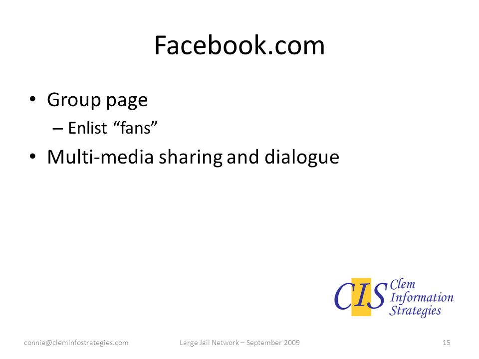 Facebook.com Group page – Enlist fans Multi-media sharing and dialogue connie@cleminfostrategies.com15Large Jail Network – September 2009