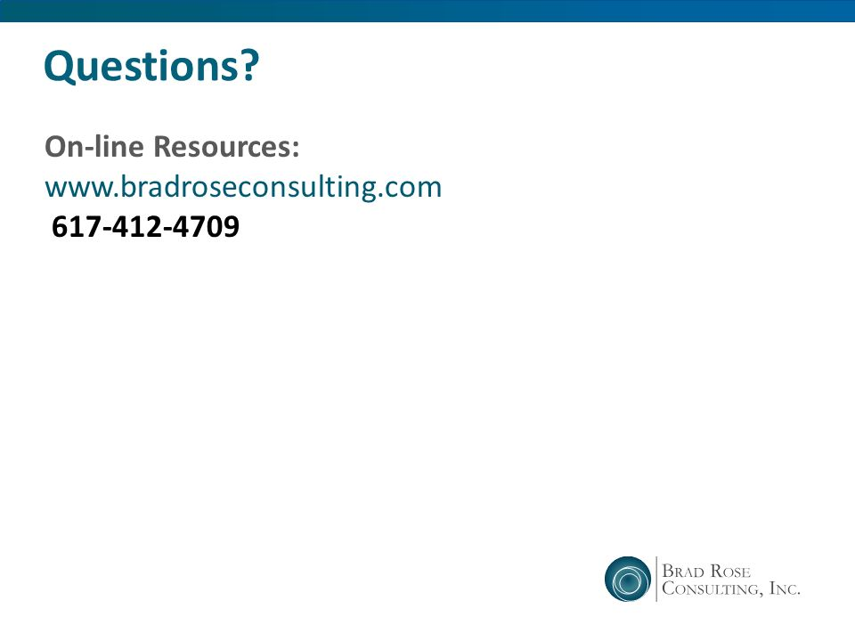 Questions? On-line Resources: www.bradroseconsulting.com 617-412-4709