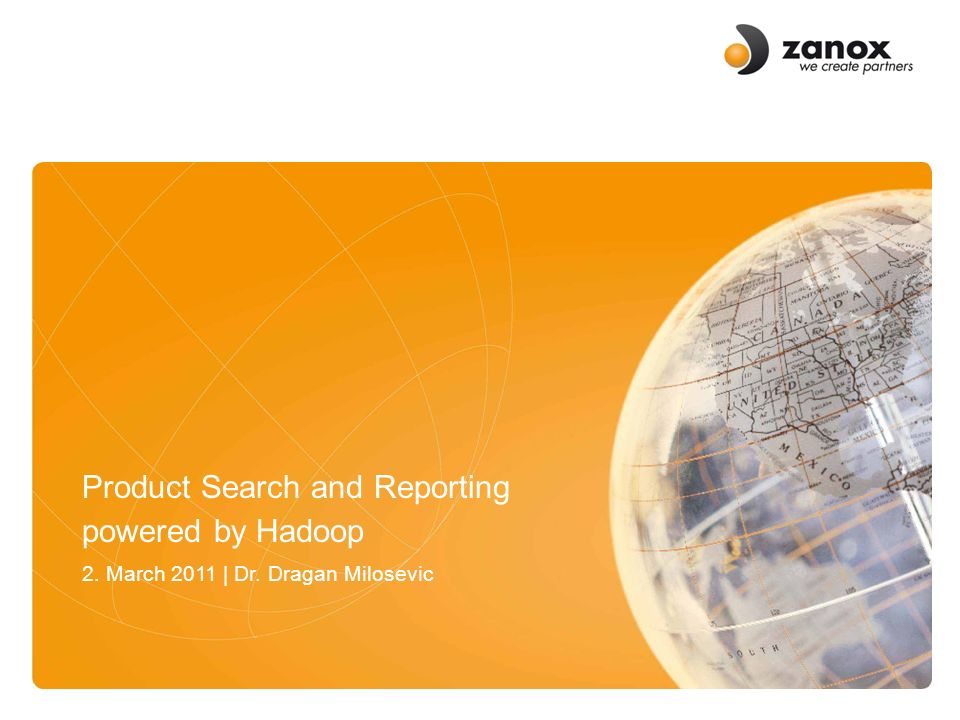 Titel der Folie Datum | zanox Group Autor | Position Product Search and Reporting powered by Hadoop 2.