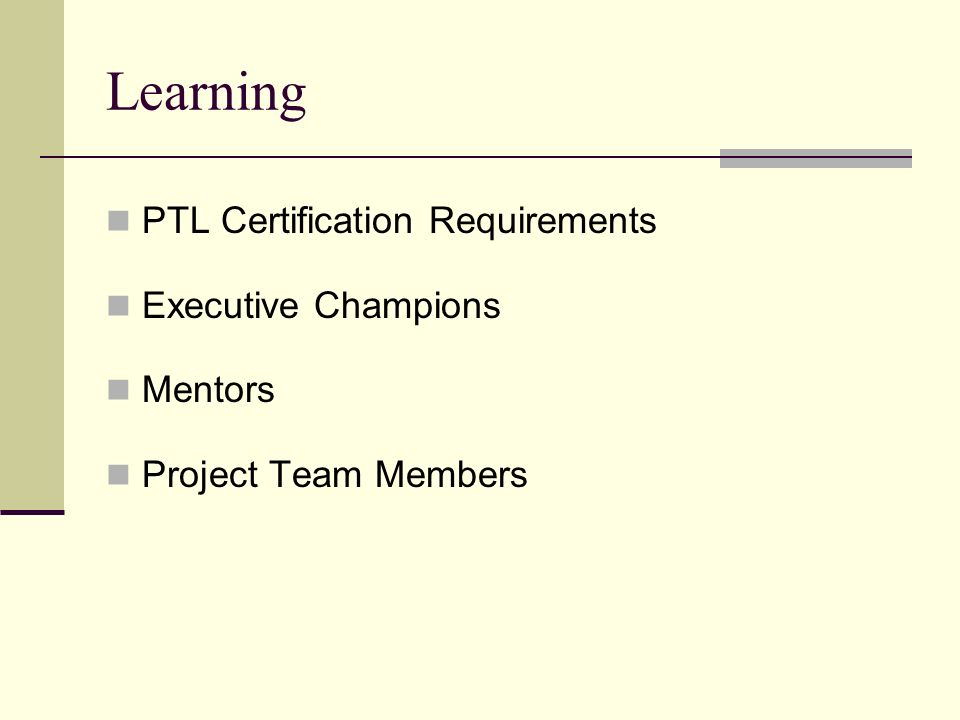 Learning PTL Certification Requirements Executive Champions Mentors Project Team Members