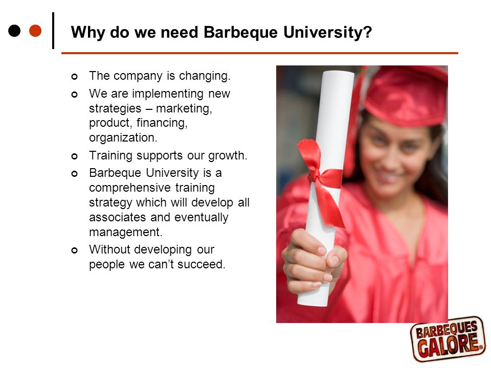 Why do we need Barbeque University. The company is changing.