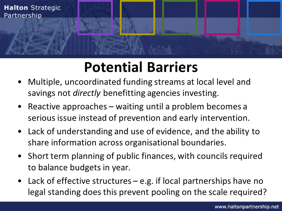 Potential Barriers Multiple, uncoordinated funding streams at local level and savings not directly benefitting agencies investing.