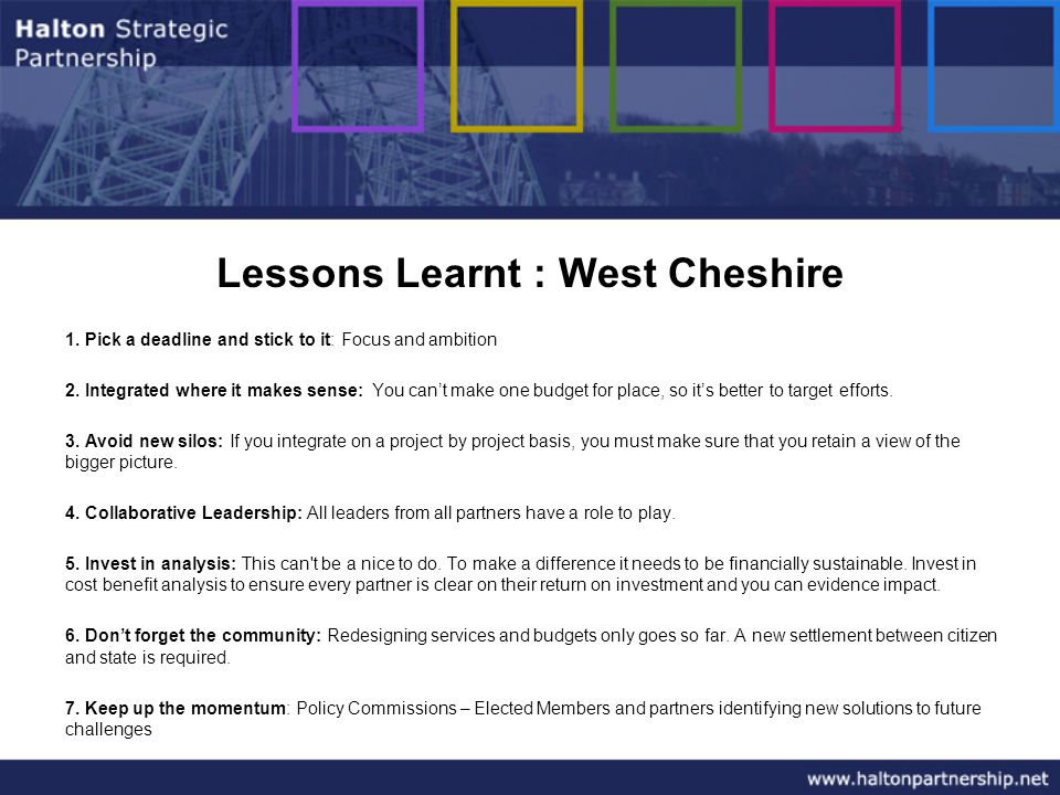 Lessons Learnt : West Cheshire 1. Pick a deadline and stick to it: Focus and ambition 2.