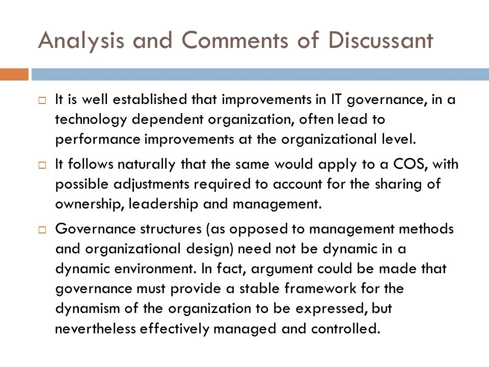 Analysis and Comments of Discussant It is well established that improvements in IT governance, in a technology dependent organization, often lead to performance improvements at the organizational level.