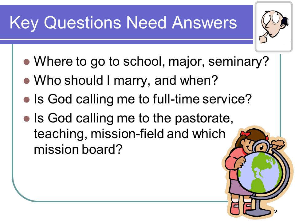 Key Questions Need Answers Where to go to school, major, seminary.