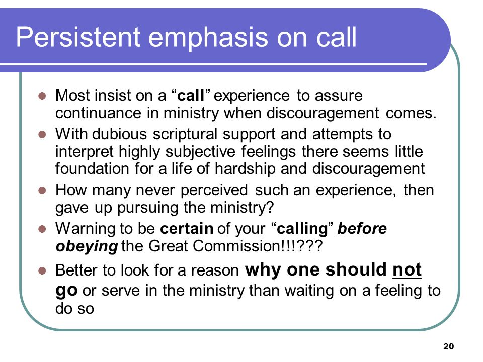 Persistent emphasis on call Most insist on a call experience to assure continuance in ministry when discouragement comes.