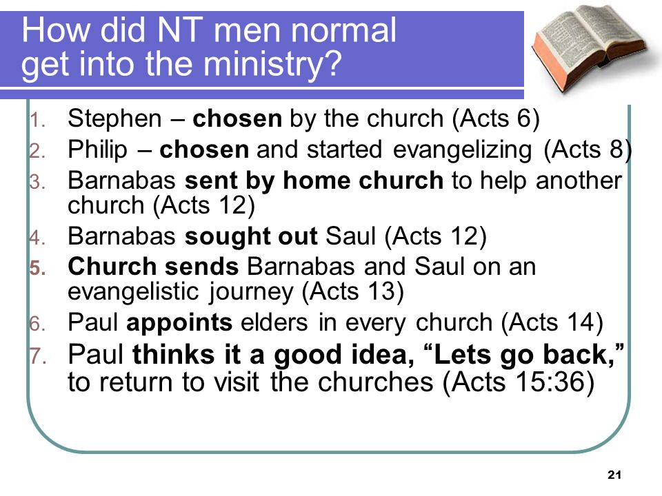 How did NT men normal get into the ministry. 1. Stephen – chosen by the church (Acts 6) 2.