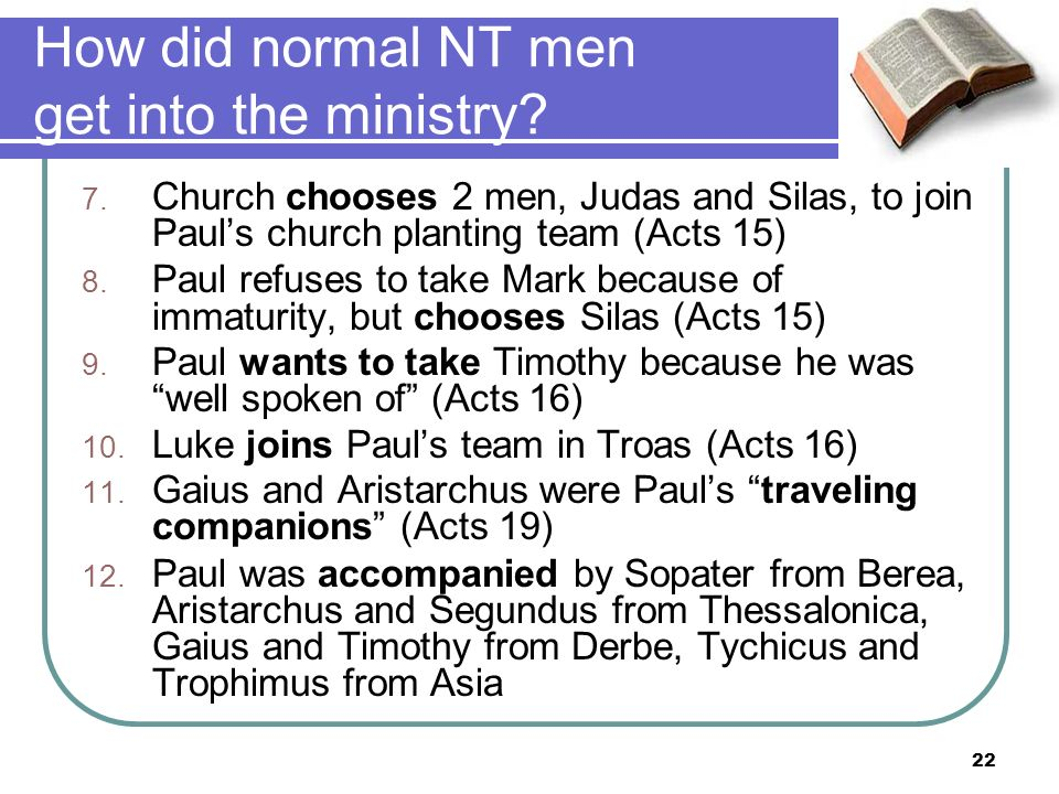 How did normal NT men get into the ministry. 7.