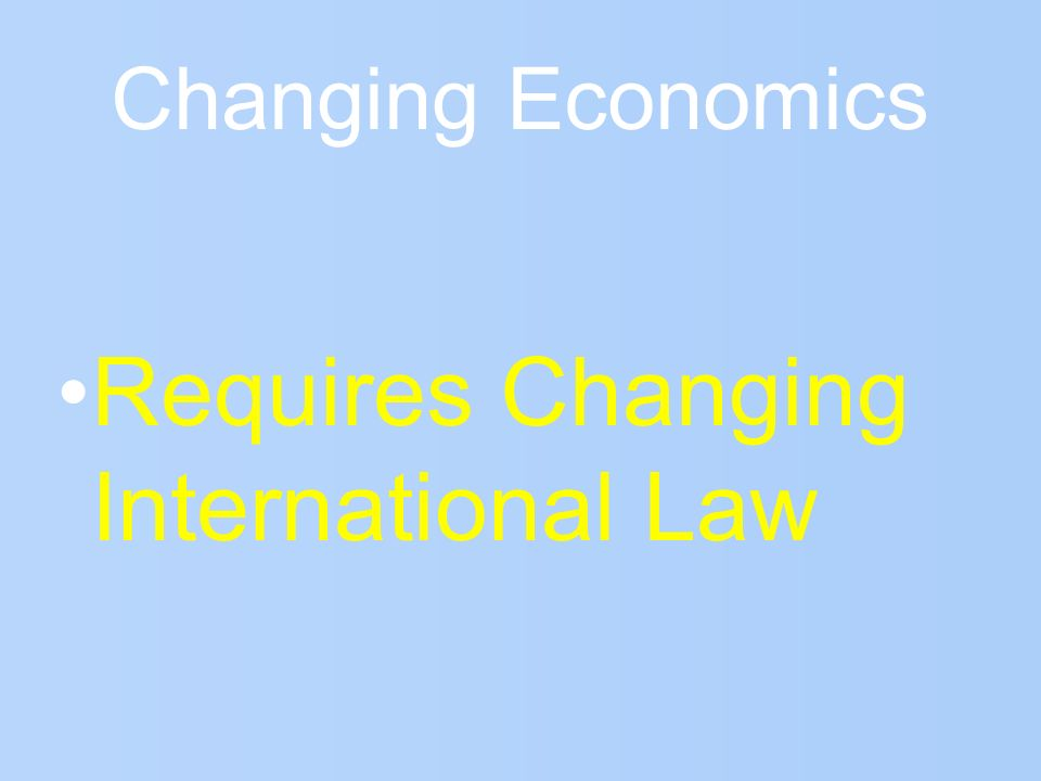 Changing Economics Requires Changing International Law
