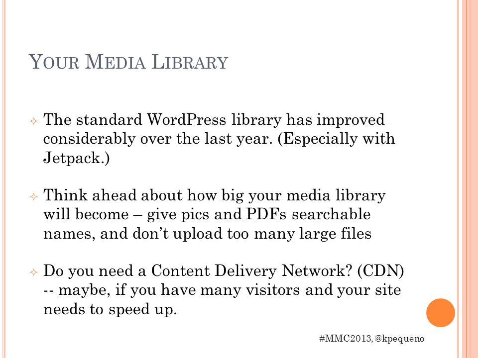 Y OUR M EDIA L IBRARY The standard WordPress library has improved considerably over the last year.