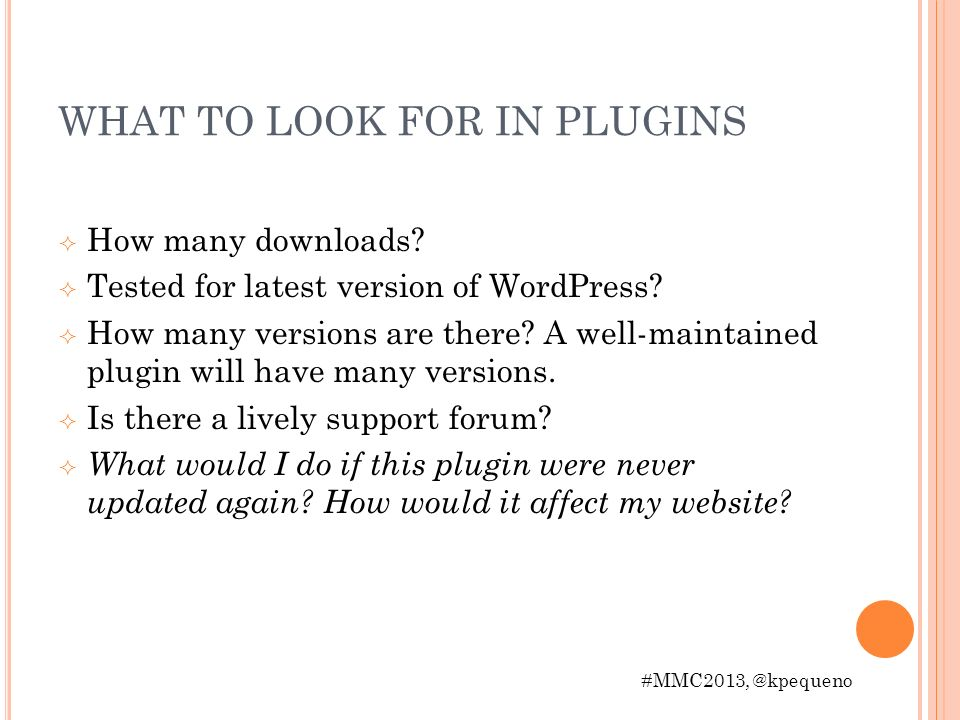 WHAT TO LOOK FOR IN PLUGINS How many downloads. Tested for latest version of WordPress.