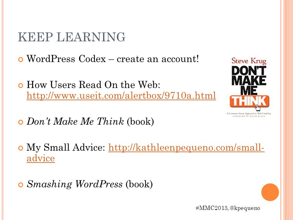 KEEP LEARNING WordPress Codex – create an account! How Users Read On the Web: http://www.useit.com/alertbox/9710a.html http://www.useit.com/alertbox/9
