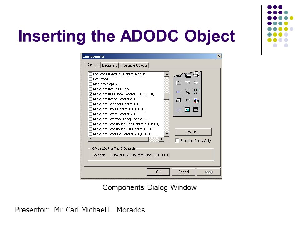 Presentor: Mr. Carl Michael L. Morados Inserting the ADODC Object Components Dialog Window
