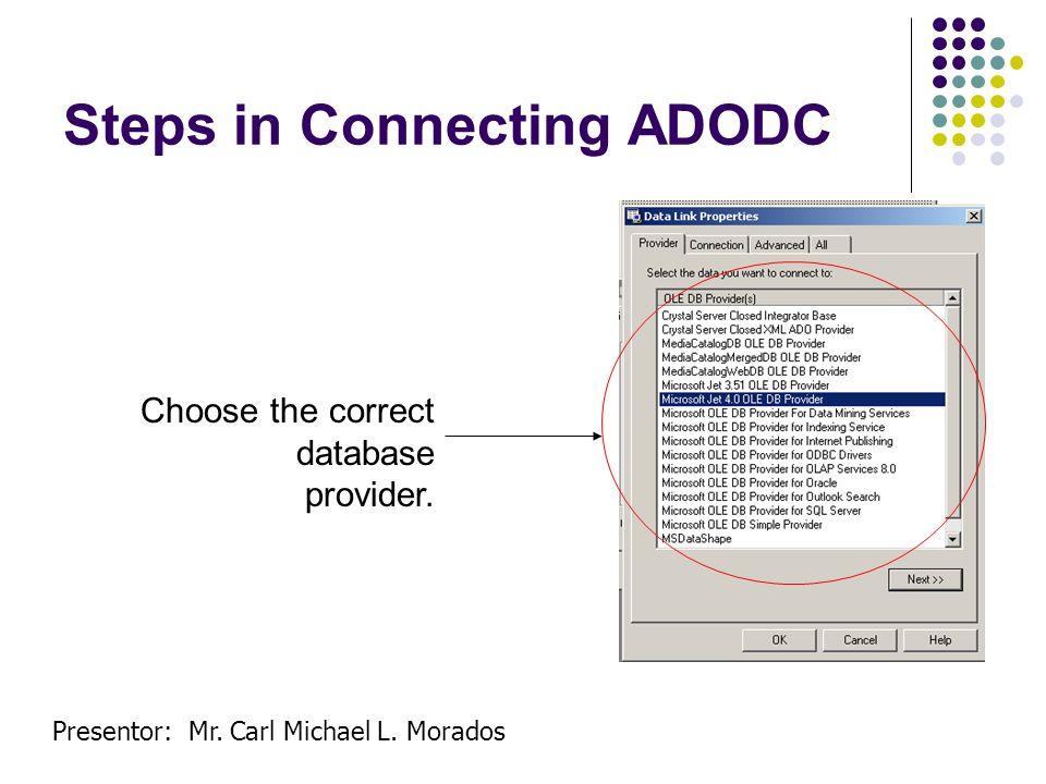 Presentor: Mr. Carl Michael L. Morados Steps in Connecting ADODC Choose the correct database provider.