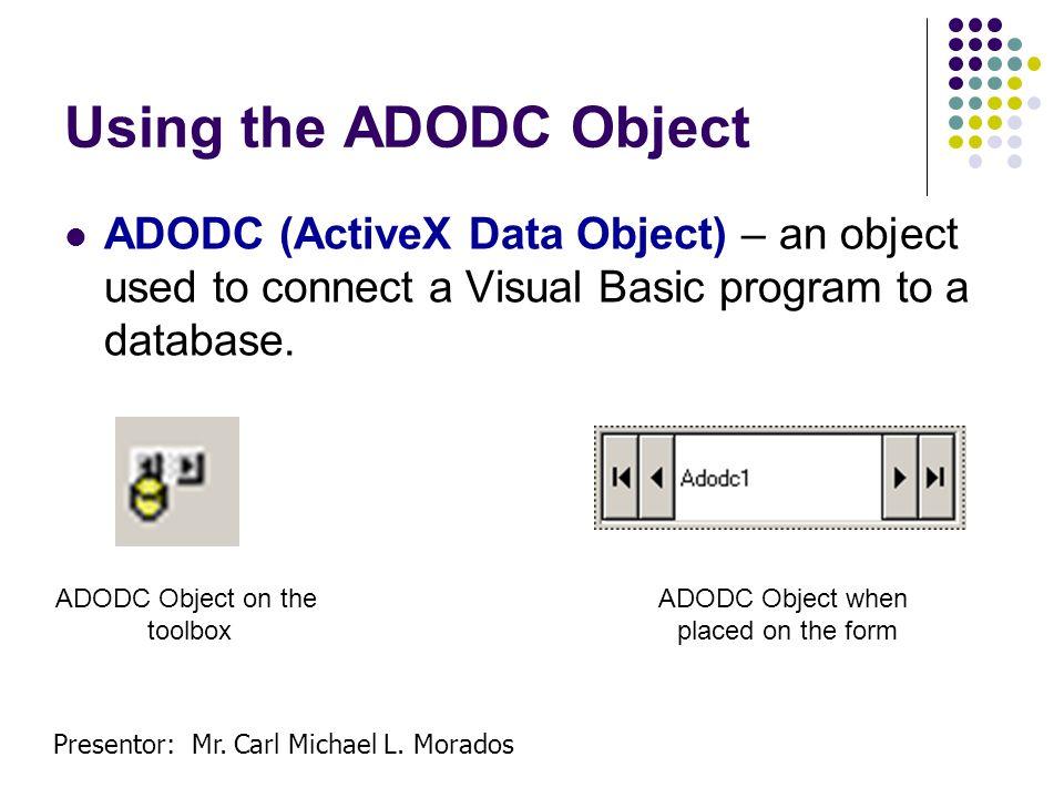 Presentor: Mr.Carl Michael L. Morados Inserting the ADODC Object 1.