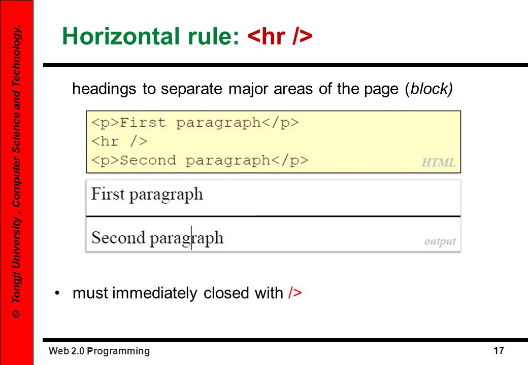 Web 2.0 Programming 17 © Tongji University, Computer Science and Technology. Horizontal rule: headings to separate major areas of the page (block) mus