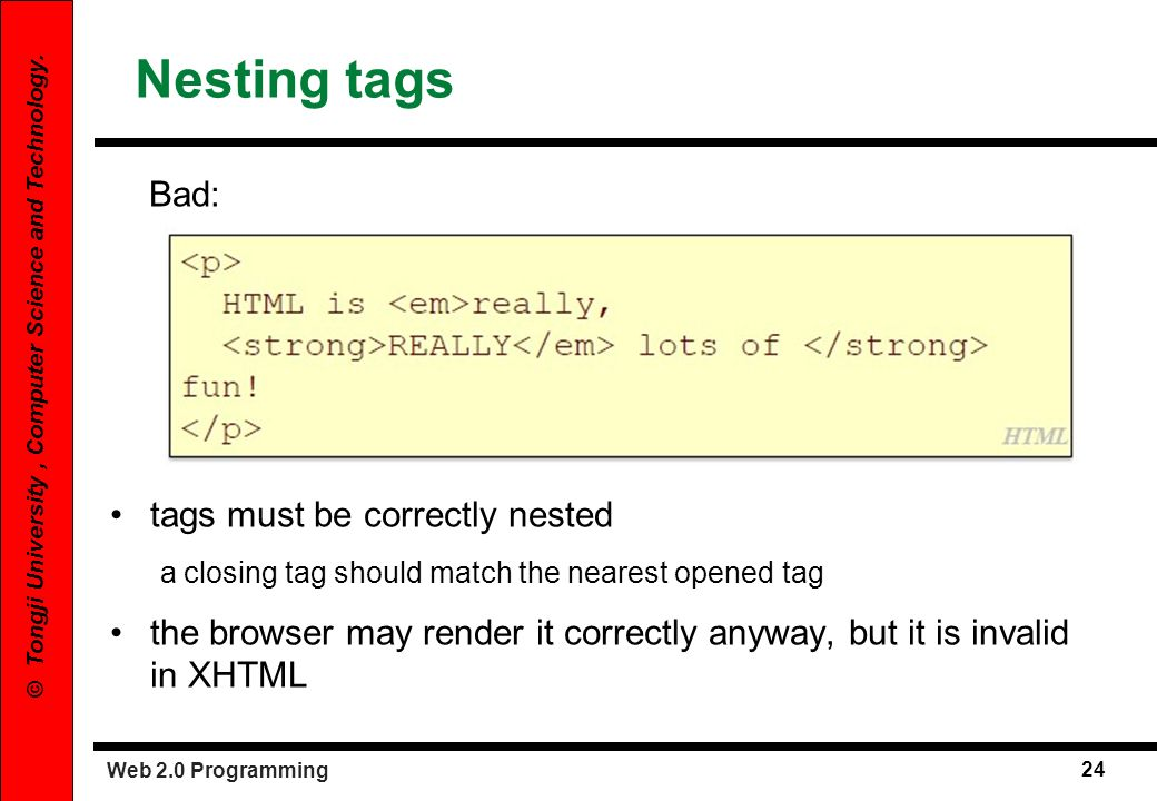 Web 2.0 Programming 24 © Tongji University, Computer Science and Technology. Nesting tags Bad: tags must be correctly nested a closing tag should matc