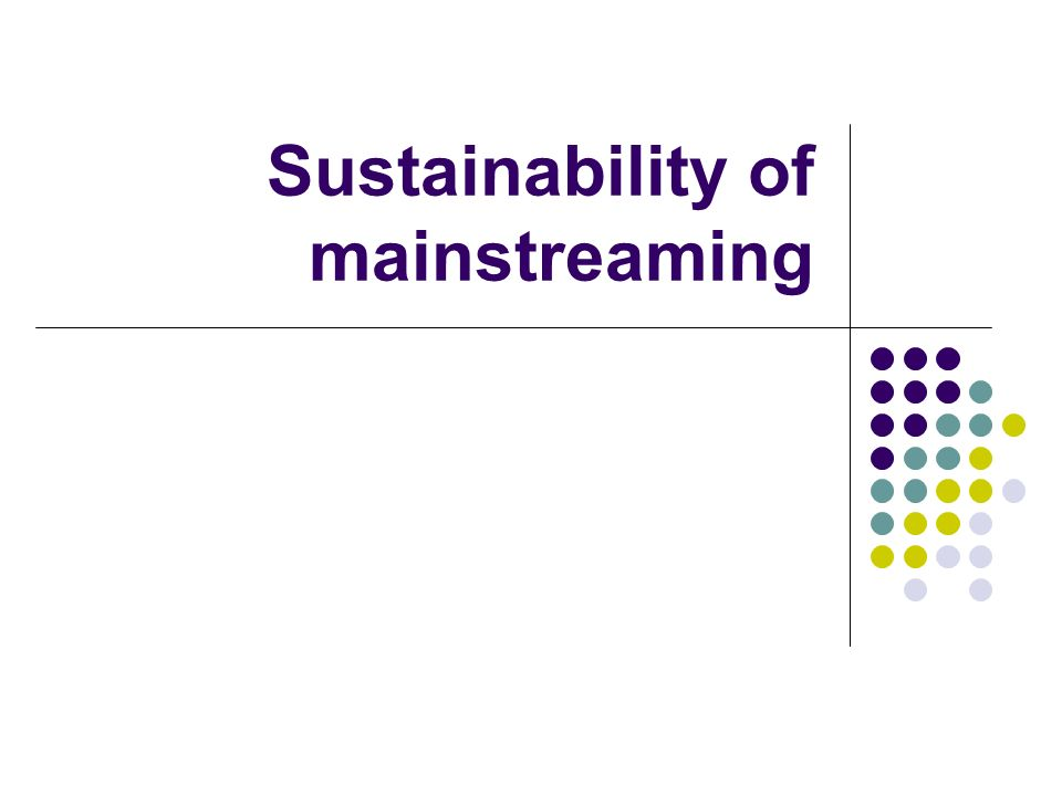 Sustainability of mainstreaming
