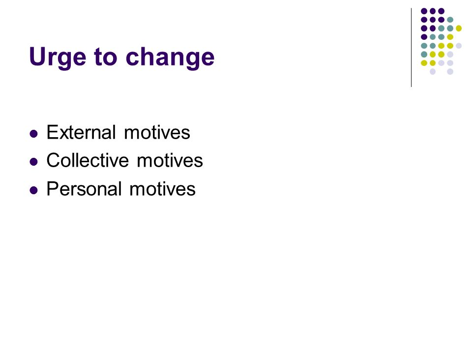 Urge to change External motives Collective motives Personal motives