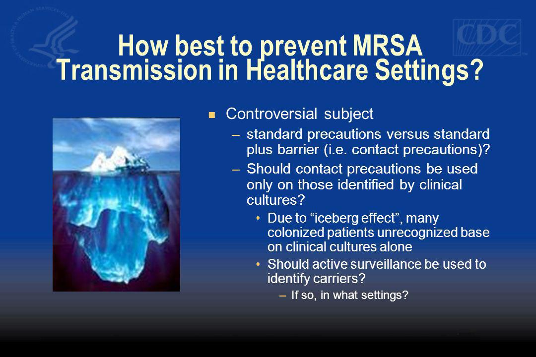 How best to prevent MRSA Transmission in Healthcare Settings? Controversial subject –standard precautions versus standard plus barrier (i.e. contact p