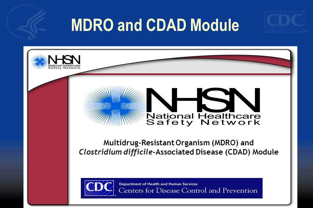 MDRO and CDAD Module Multidrug-Resistant Organism (MDRO) and Clostridium difficile-Associated Disease (CDAD) Module