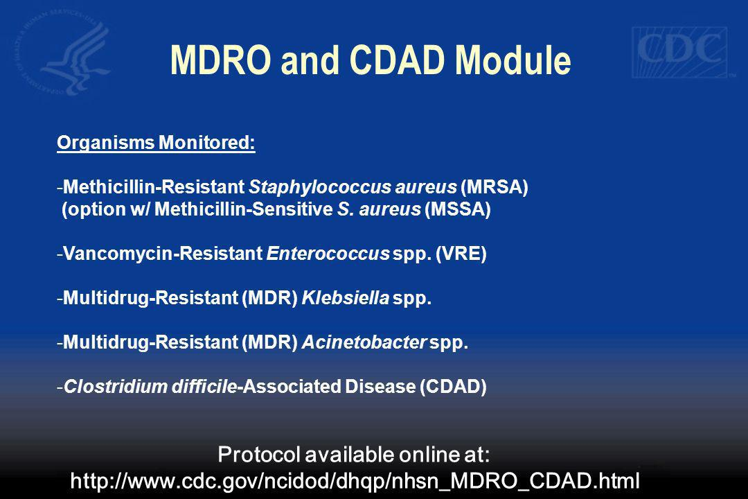 MDRO and CDAD Module Organisms Monitored: -Methicillin-Resistant Staphylococcus aureus (MRSA) (option w/ Methicillin-Sensitive S. aureus (MSSA) -Vanco