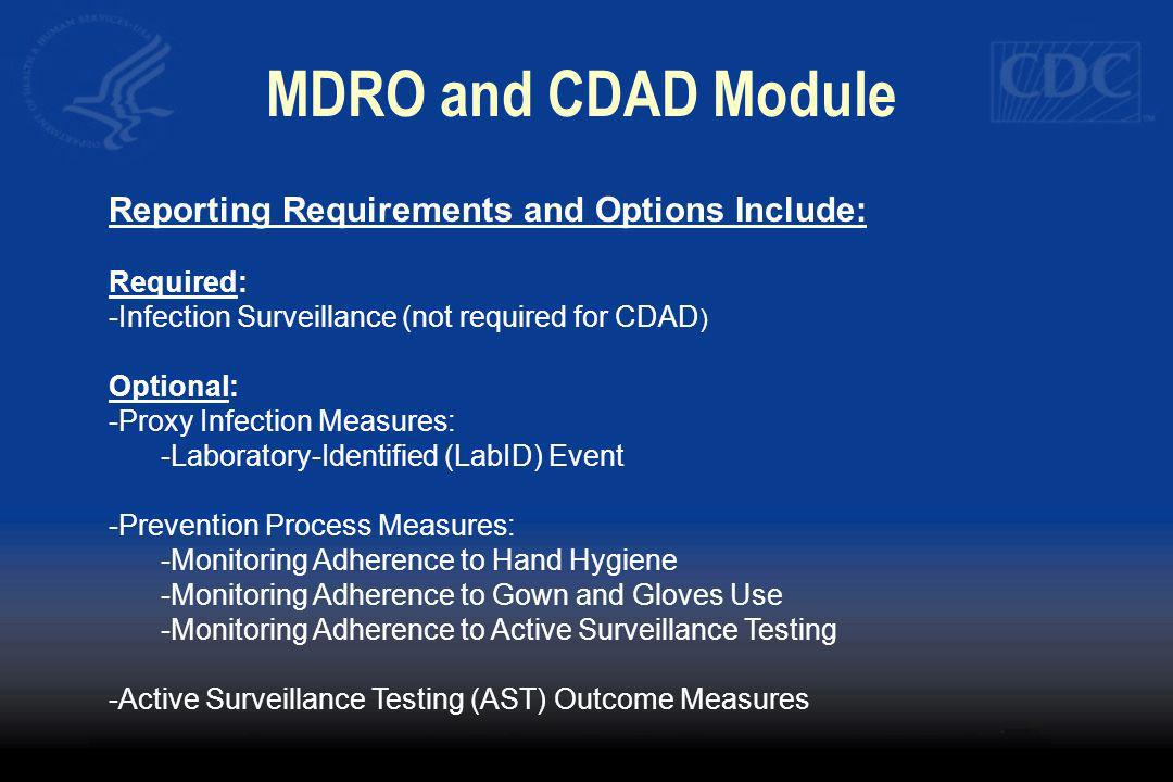 MDRO and CDAD Module Reporting Requirements and Options Include: Required: -Infection Surveillance (not required for CDAD ) Optional: -Proxy Infection