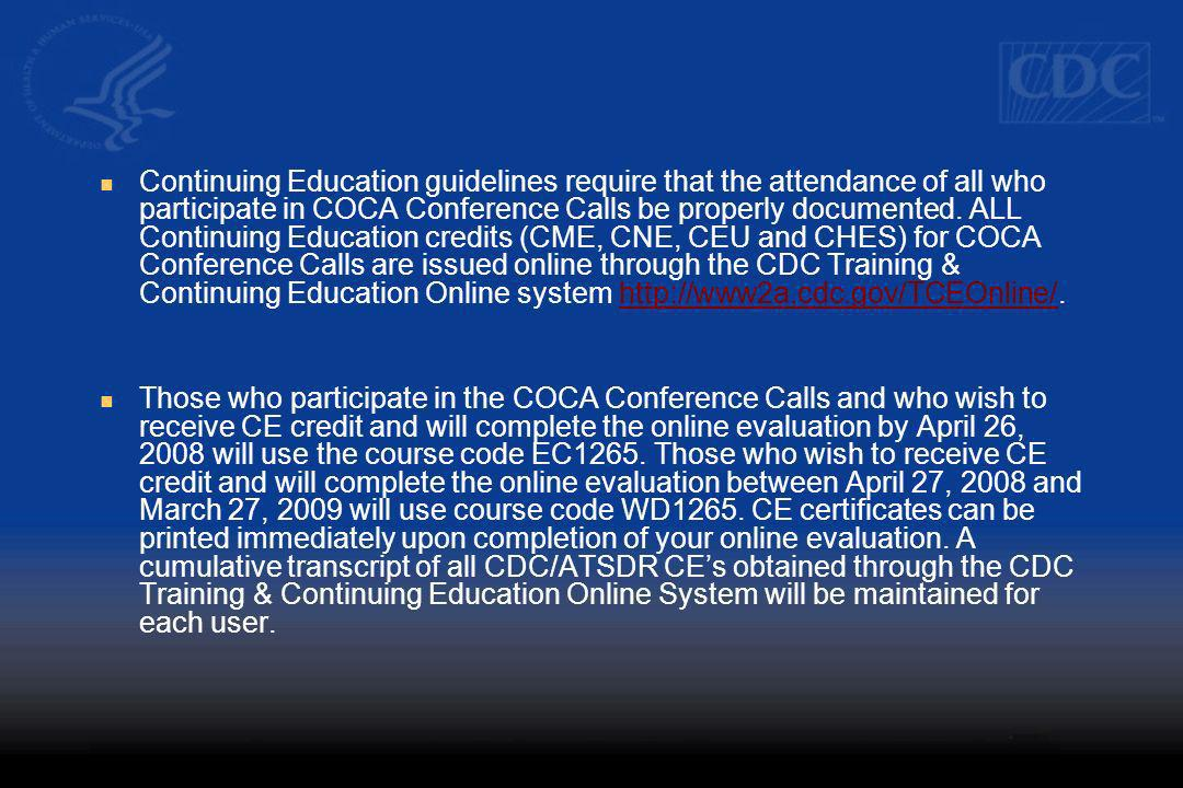 Continuing Education guidelines require that the attendance of all who participate in COCA Conference Calls be properly documented. ALL Continuing Edu