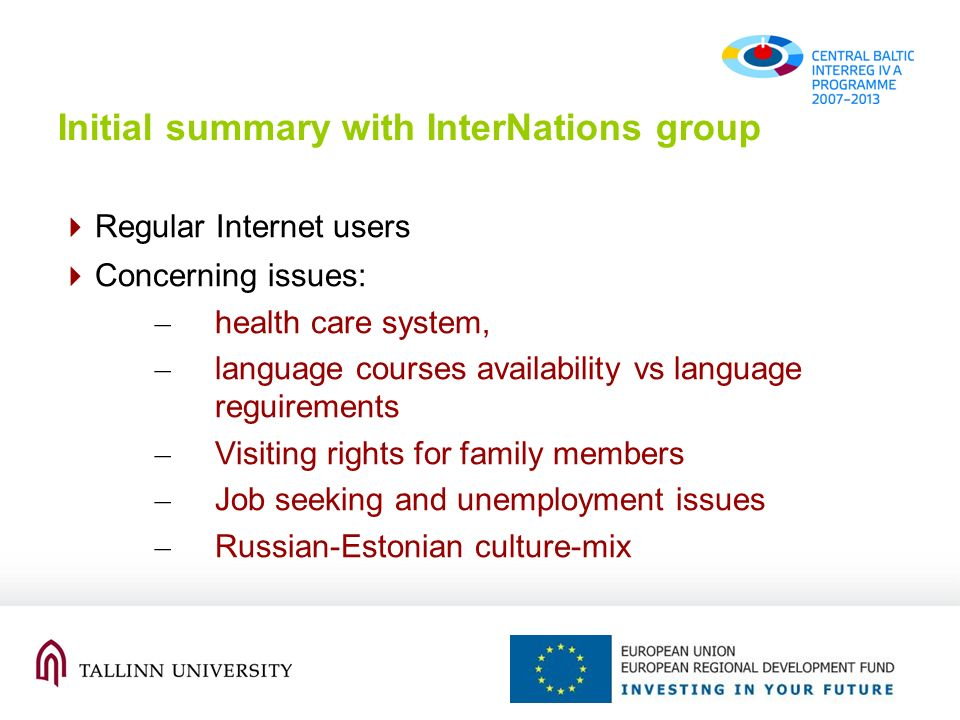 Regular Internet users Concerning issues: – health care system, – language courses availability vs language reguirements – Visiting rights for family members – Job seeking and unemployment issues – Russian-Estonian culture-mix Initial summary with InterNations group