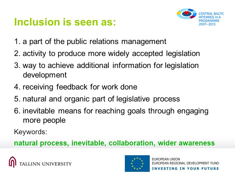 Inclusion is seen as: 1. a part of the public relations management 2. activity to produce more widely accepted legislation 3. way to achieve additiona