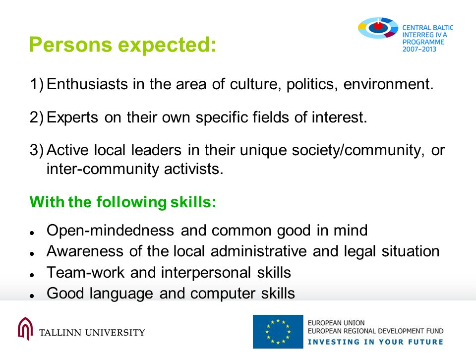 Persons expected: 1)Enthusiasts in the area of culture, politics, environment. 2)Experts on their own specific fields of interest. 3)Active local lead
