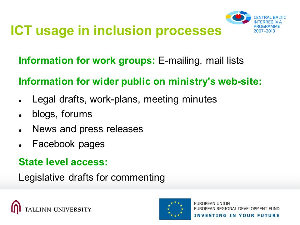 ICT usage in inclusion processes Information for work groups: E-mailing, mail lists Information for wider public on ministry s web-site: Legal drafts, work-plans, meeting minutes blogs, forums News and press releases Facebook pages State level access: Legislative drafts for commenting