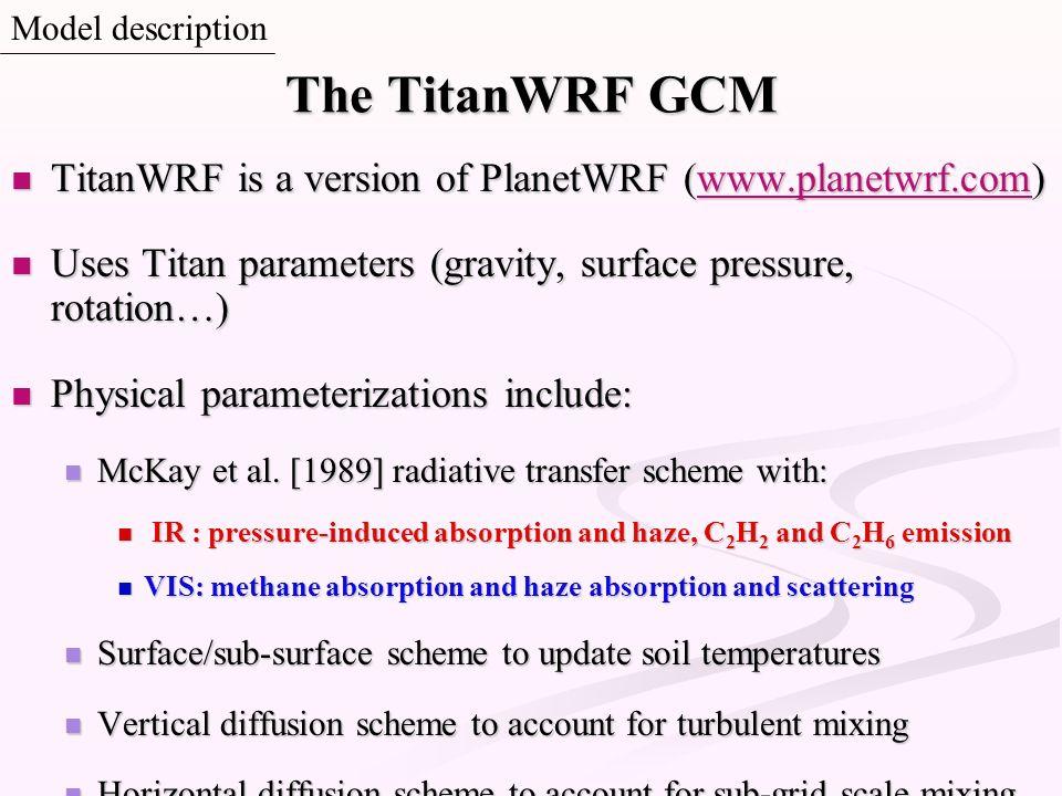 The TitanWRF GCM TitanWRF is a version of PlanetWRF (www.planetwrf.com) TitanWRF is a version of PlanetWRF (www.planetwrf.com)www.planetwrf.com Uses T