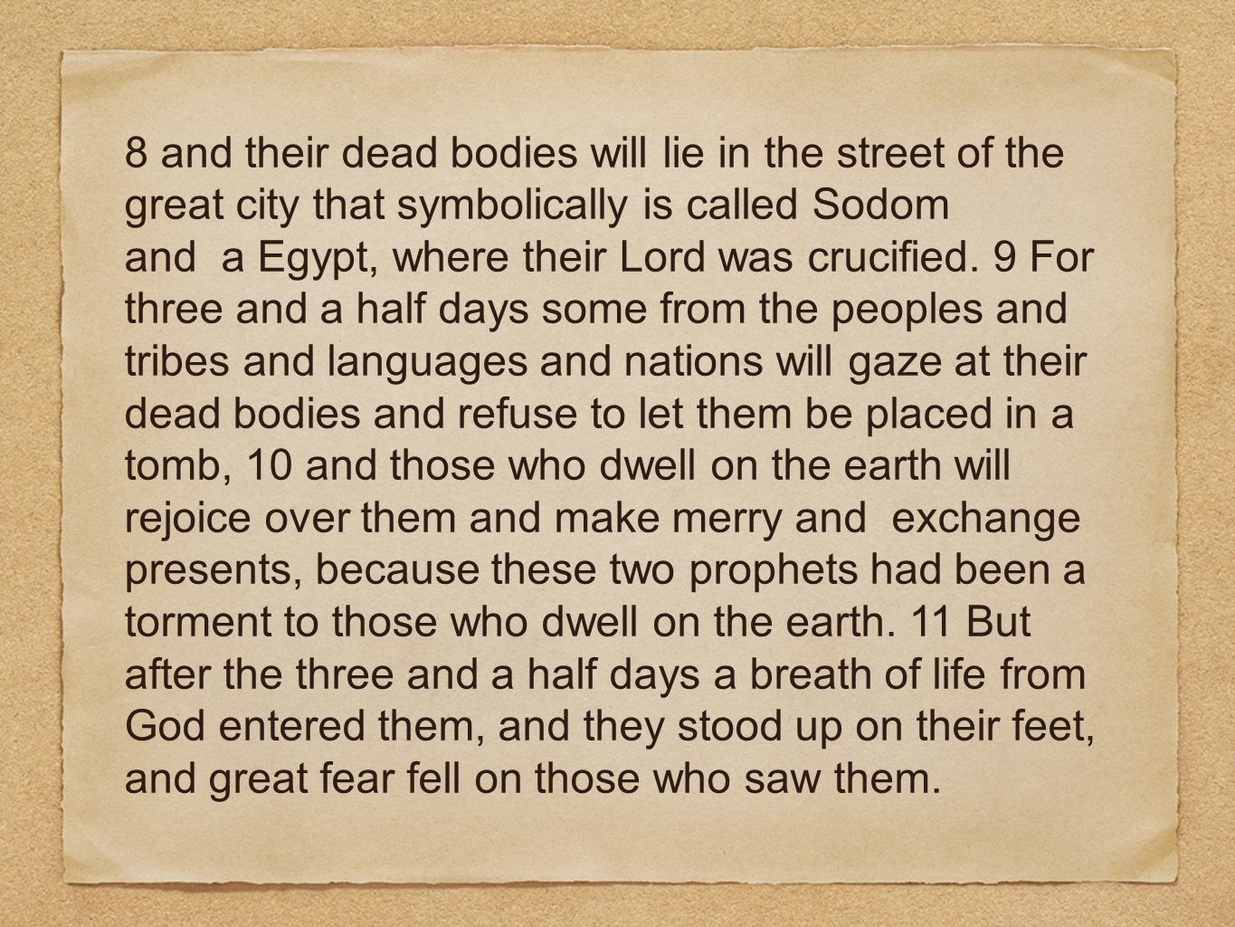 8 and their dead bodies will lie in the street of the great city that symbolically is called Sodom and a Egypt, where their Lord was crucified.
