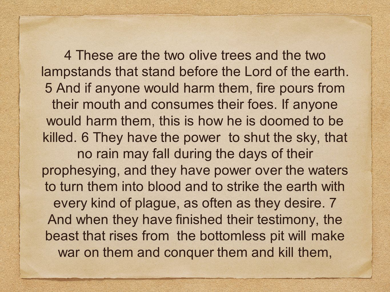 4 These are the two olive trees and the two lampstands that stand before the Lord of the earth. 5 And if anyone would harm them, fire pours from their