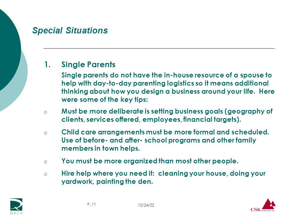 10/24/02 P. 11 Special Situations 1. Single Parents Single parents do not have the in-house resource of a spouse to help with day-to-day parenting log