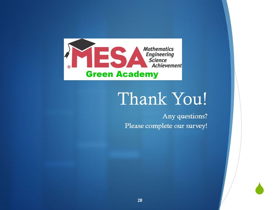 Thank You! Any questions? Please complete our survey! 20
