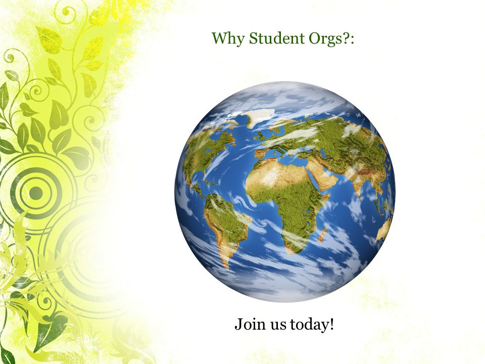 Why Student Orgs : Join us today!