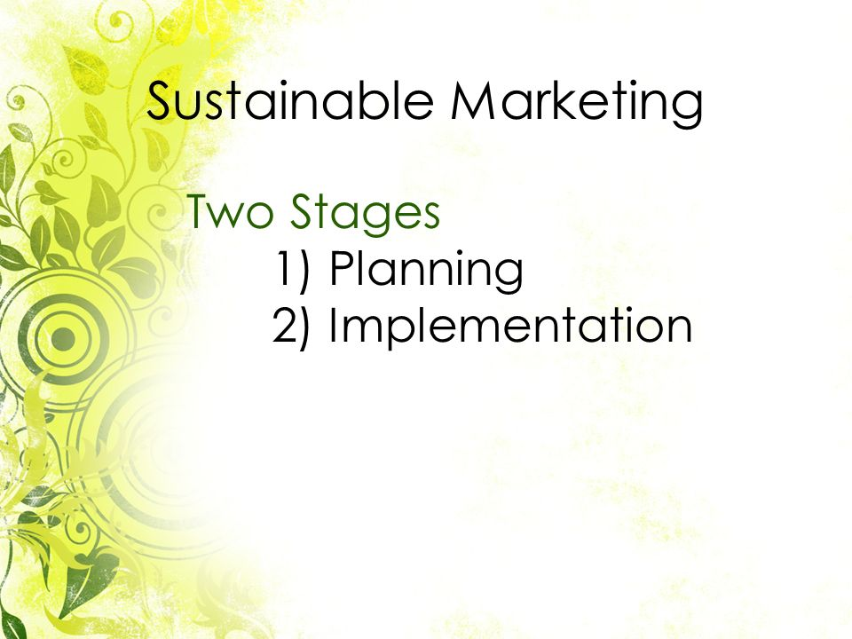 Two Stages 1) Planning 2) Implementation Sustainable Marketing