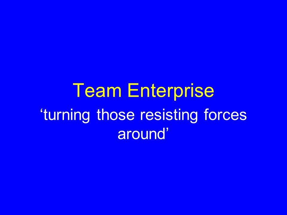 Team Enterprise turning those resisting forces around