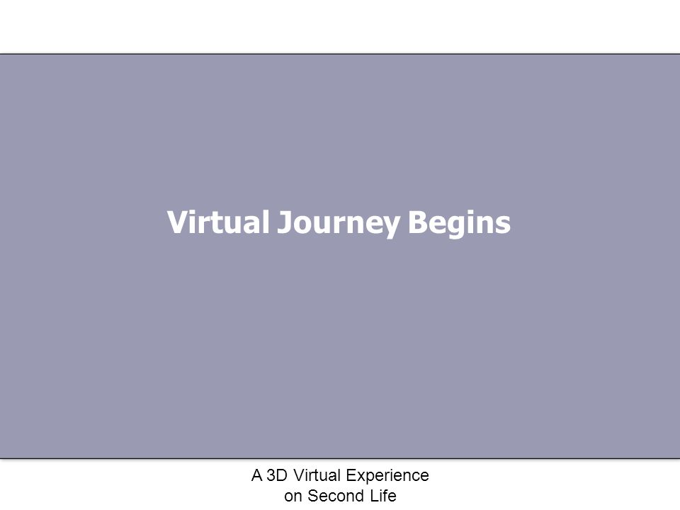 A 3D Virtual Experience on Second Life Virtual Journey Begins