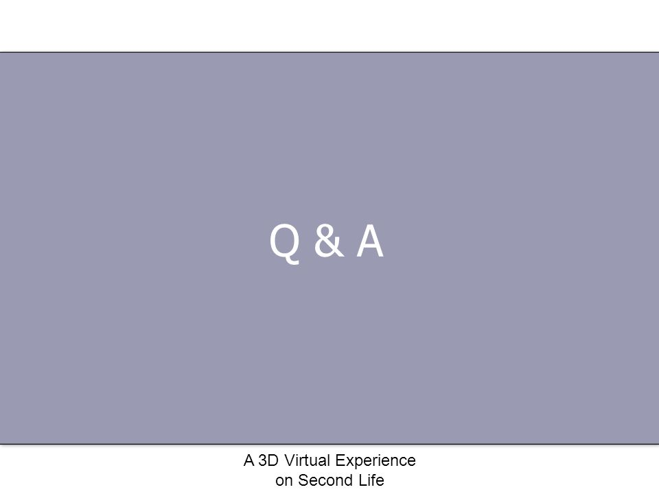 A 3D Virtual Experience on Second Life Q & A